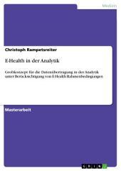E-Health in der Analytik: Grobkonzept für die Datenübertragung in der Analytik unter Berücksichtigung von E-Health Rahmenbedingungen
