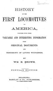 History of the First Locomotives in America: Together with Other Valuable and Interesting Information from Original Documents and Testimony of Living Witnesses