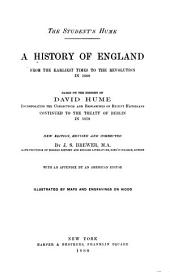 A History of England from the Earliest Times to the Revolution in 1688: Based on the History of David Hume, Incorporating the Corrections and Researches of Recent Historians Continued to the Treaty of Berlin in 1878