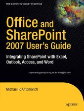 Office and SharePoint 2007 User's Guide: Integrating SharePoint with Excel, Outlook, Access and Word