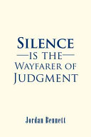 Silence Is the Wayfarer of Judgment