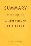 Summary of Pema Chödrön's When Things Fall Apart by Milkyway Media