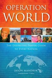 Operation World: The Definitive Prayer Guide to Every Nation, Edition 7