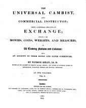 The Universal Cambist, and Commercial Instructor: Being a General Treatise on Exchange, Including the Monies, Coins, Weights and Measures of All Trading Nations and Their Colonies : with an Account of Their Banks and Paper Currencies, Volume 2