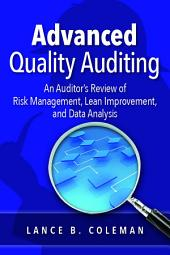 Advanced Quality Auditing: An Auditor's Review of Risk Management, Lean Improvement, and Data Analysis