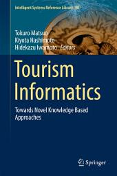 Tourism Informatics: Towards Novel Knowledge Based Approaches