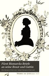 Fürst Bismarcks Briefe an seine Braut und Gattin: ausgewählt und mit einem erläuternden Anhange hrsg