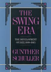 The Swing Era: The Development of Jazz, 1930-1945