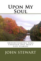 Upon My Soul: Understanding Soul Through One Man's Life Stories