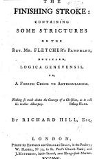 The Finishing Stroke  Containing Some Strictures on the Rev  Mr Fletcher s Pamphlet  Entitled Logica Genevensis  Or  A Fourth Check to Antinomianism PDF
