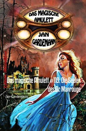 Das magische Amulett  119  Die Seelen des Dr  Manrouge PDF
