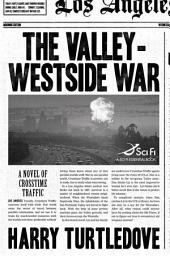 The Valley-Westside War: A Novel of Crosstime Traffic