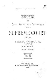 Reports of Cases Determined by the Supreme Court of the State of Missouri: Volume 88