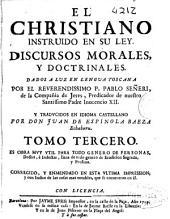 El Christiano instruido en su ley: discursos morales, y doctrinales