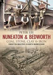 Nuneaton and Bedworth: Coal, Stone, Clay & Iron