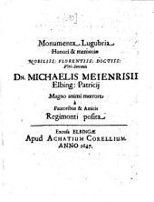 Monumenta lugubria honori & memoriae nobiliss. florentiss. doctiss. viri iuvenis Dn. Michaelis Meienrisii, Elbing. patricii