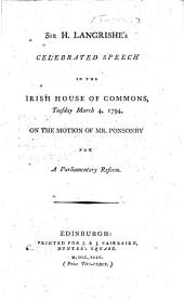 Sir H. Langrishe's Celebrated Speech in the Irish House of Commons, Tuesday March 4, 1794, on the Motion of Mr. Ponsonby for a Parliamentary Reform
