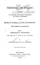 Principles of zoölogy: touching the structure, development, distribution, and natural arrangement of the races of animals, living and extinct : with numerous illustrations : Part I : comparative physiology for the use of schools and colleges