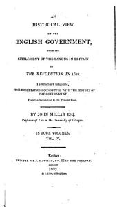 An Historical View of the English Government: From the Settlement of the Saxons in Britain to the Revolution in 1688, Volume 4