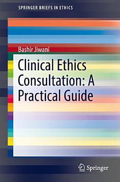 Clinical Ethics Consultation  A Practical Guide PDF