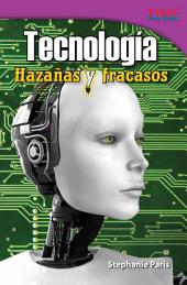 Tecnología: Hazañas y fracasos (Technology: Feats and Failures)