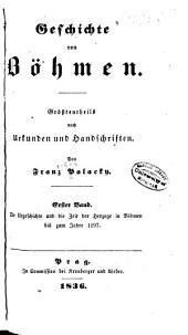 Geschichte von Böhmen: Bd. Die Urgeschichte und die Zeit der Herzoge in Böhmen bis zum Jahre 1197