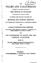 The Psalms And Paraphrases According To The Version Approved By The Church Of Scotland To Which Are Prefixed Prayers For Morning And Evening Service Also The Confession Of Faith And The Shorter Catechism Edited By The Rev James Ruthven Macfarlane Etc Book PDF