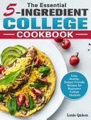The Essential 5 Ingredient College Cookbook Book PDF
