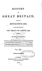 History of Great Britain: From the Revolution, 1688, to the Conclusion of the Treaty of Amiens, 1802. In Twelve Volumes. v.11-12