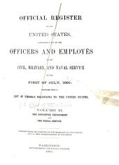 Official Register of the United States: Containing a List of Officers and Employees in the Civil, Military, and Naval Service ..., Volume 2