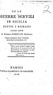 De le guerre servili in Sicilia sotto i Romani libri due. Di Saverio Scrofani siciliano corrispondente dell'Istituto Nazionale di Francia, etc