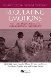 Regulating Emotions: Culture, Social Necessity, and Biological Inheritance