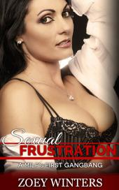 Sexual Frustration: A MILF's First Gangbang