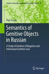 Semantics of Genitive Objects in Russian: A Study of Genitive of Negation and Intensional Genitive Case