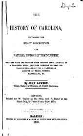 The History of Carolina: Containing the Exact Description and Natural History of that Country, Together with the Present State Thereof and a Journal of a Thousand Miles Traveled Through Several Nations of Indians, Giving a Particular Account of Their Customs, Manners, &c., &c