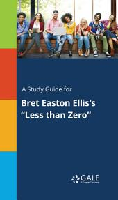 "A Study Guide for Bret Easton Ellis's ""Less than Zero"""