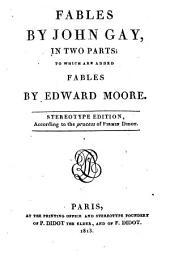 Fables by John Gay, in Two Parts; to which are Added Fables by Edward Moore