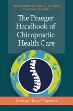 The Praeger Handbook of Chiropractic Health Care: Evidence-Based Practices