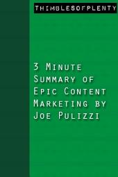 3 Minute Summary of Epic Content Marketing by Joe Pulizzi