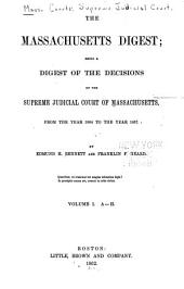 The Massachusetts Digest: Being a Digest of the Decisions of the Supreme Judicial Court of Massachusetts from the Year 1804 to the Year [1869]., Volume 1
