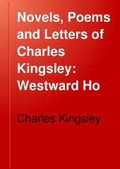 Novels, Poems and Letters of Charles Kingsley: Westward Ho