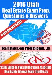 2016 Utah Real Estate Exam Prep Questions and Answers: Study Guide to Passing the Salesperson Real Estate License Exam Effortlessly