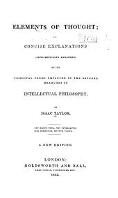 Elements of Thought: Or, Concise Explanations (alphabetically Arranged) of the Principal Terms Employed in the Several Branches of Intellectual Philosophy