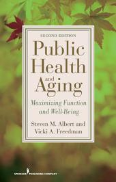 Public Health and Aging: Maximizing Function and Well-Being, Second Edition, Edition 2