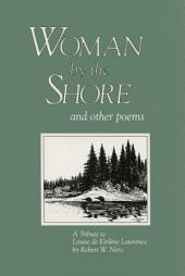 Woman By the Shore and Other Poems: A Tribute to Louise de Kiriline Lawrence