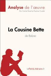 La Cousine Bette d'Honoré de Balzac (Analyse de l'oeuvre): Comprendre la littérature avec lePetitLittéraire.fr