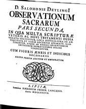 Observationes Sacrae: In Qua Multa Scripturae Veteris Ac Novi Testamenti Dubia Vexata Solvuntur ... : Cum Figuris Aeneis Et Indicibus Necessariis, Volume 2