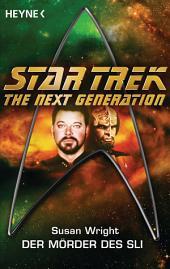 Star Trek - The Next Generation: Die Mörder des Sli: Roman