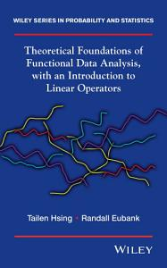 Theoretical Foundations of Functional Data Analysis  with an Introduction to Linear Operators PDF