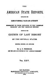 "The American State Reports: Containing the Cases of General Value and Authority Subsequent to Those Contained in the ""American Decisions"" [1760-1869] and the ""American Reports"" [1869-1887] Decided in the Courts of Last Resort of the Several States [1886-1911], Volume 25"